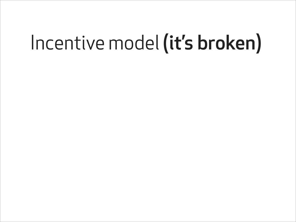 Incentive model (it's broken)