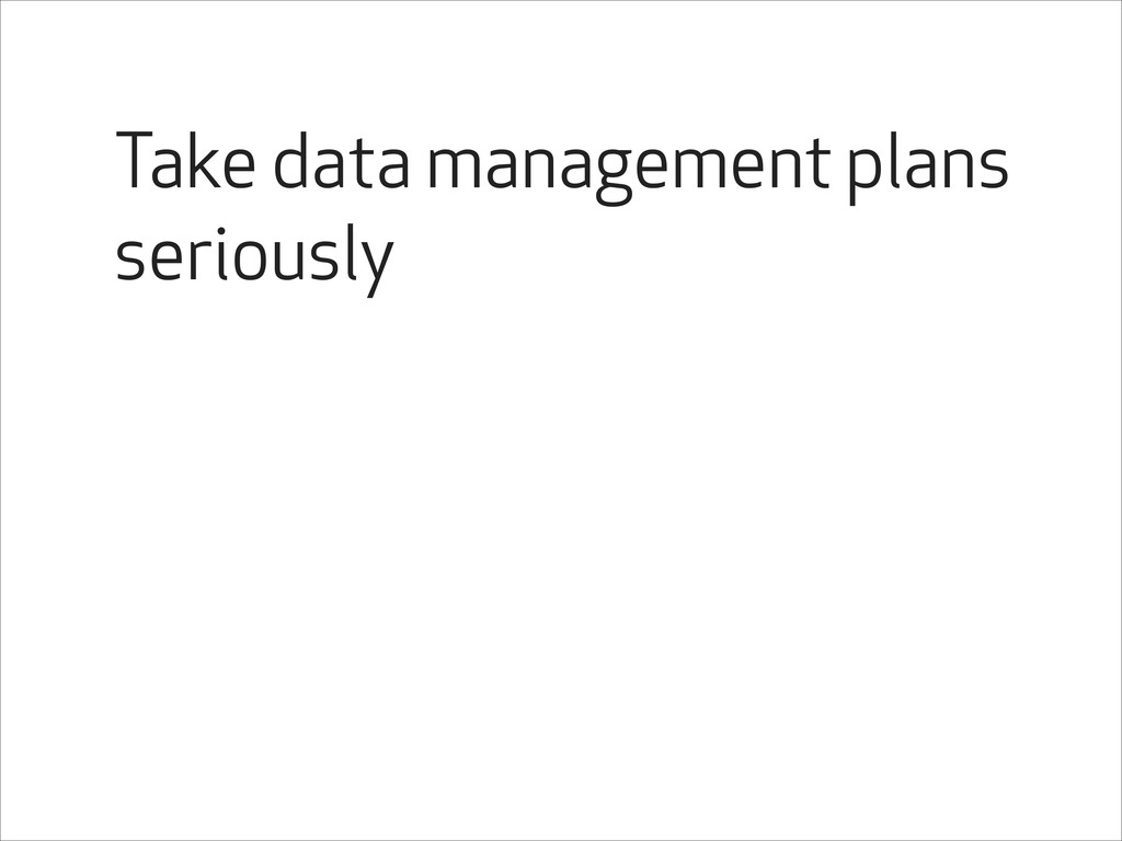 Take data management plans seriously