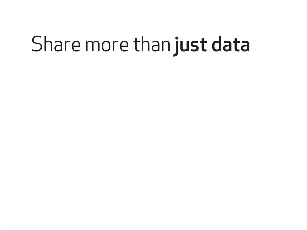 Share more than just data