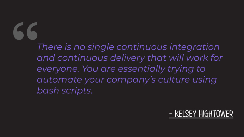 """""""There is no single continuous integration and ..."""