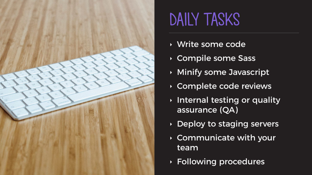 DAILY TASKS ‣ Write some code ‣ Compile some Sa...