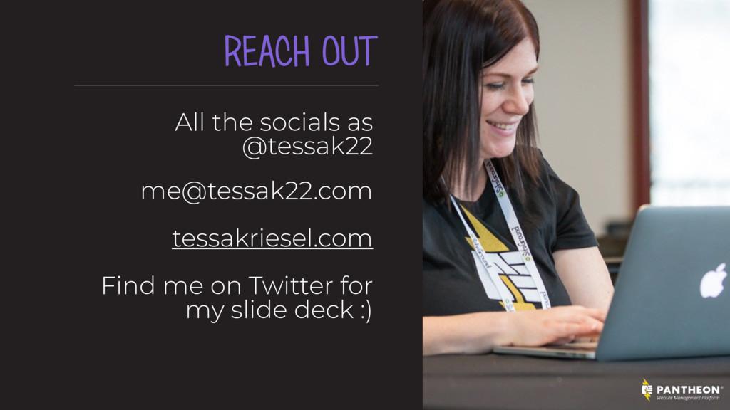 REACH OUT All the socials as @tessak22 me@tess...