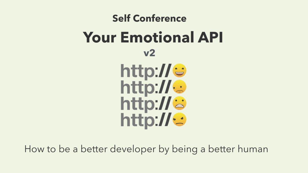 Your Emotional API How to be a better developer...
