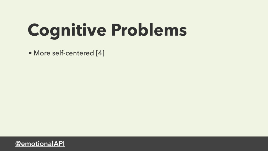 @emotionalAPI Cognitive Problems • More self-ce...