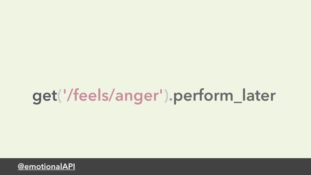 @emotionalAPI get('/feels/anger').perform_later