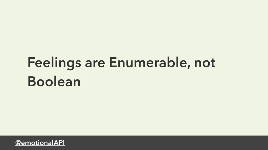 @emotionalAPI Feelings are Enumerable, not Bool...