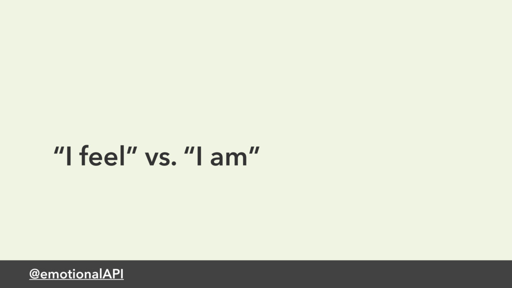 "@emotionalAPI ""I feel"" vs. ""I am"""