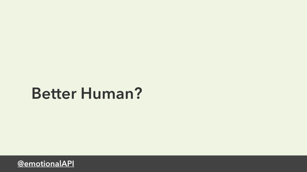 Better Human? @emotionalAPI