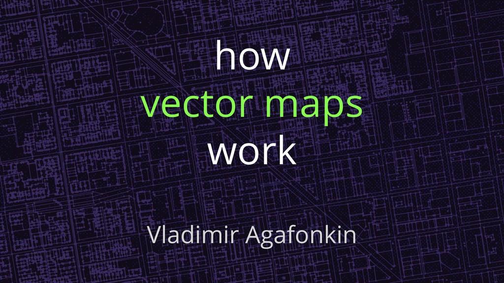 how vector maps work Vladimir Agafonkin
