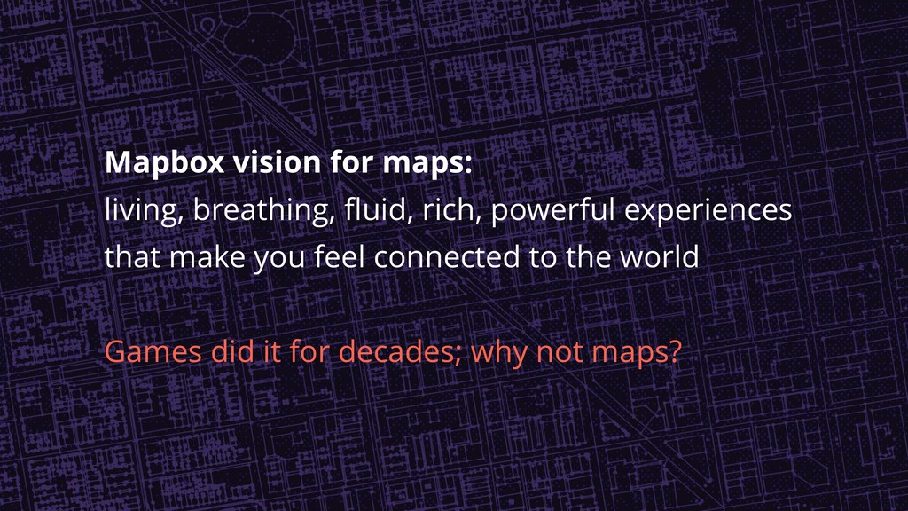 Mapbox vision for maps: living, breathing, flui...
