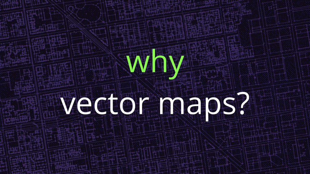 why vector maps?