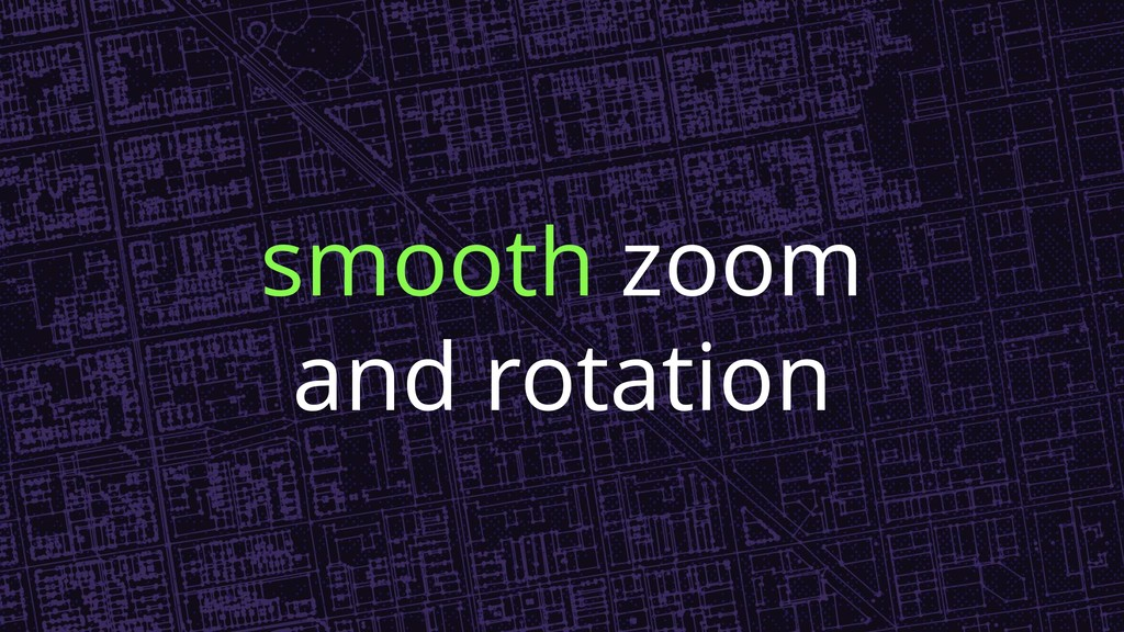 smooth zoom and rotation
