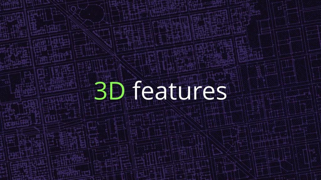 3D features