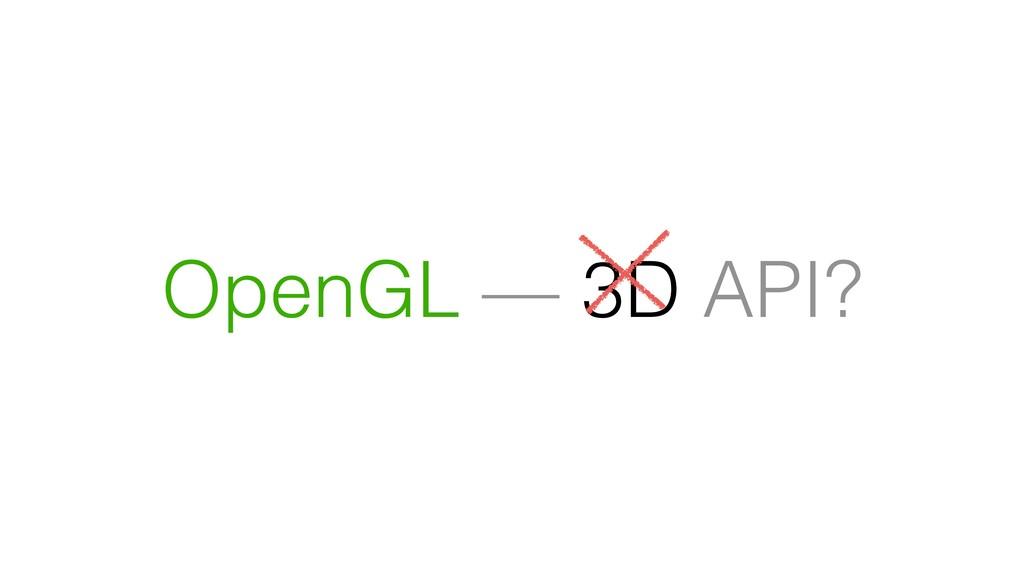 OpenGL — 3D API?