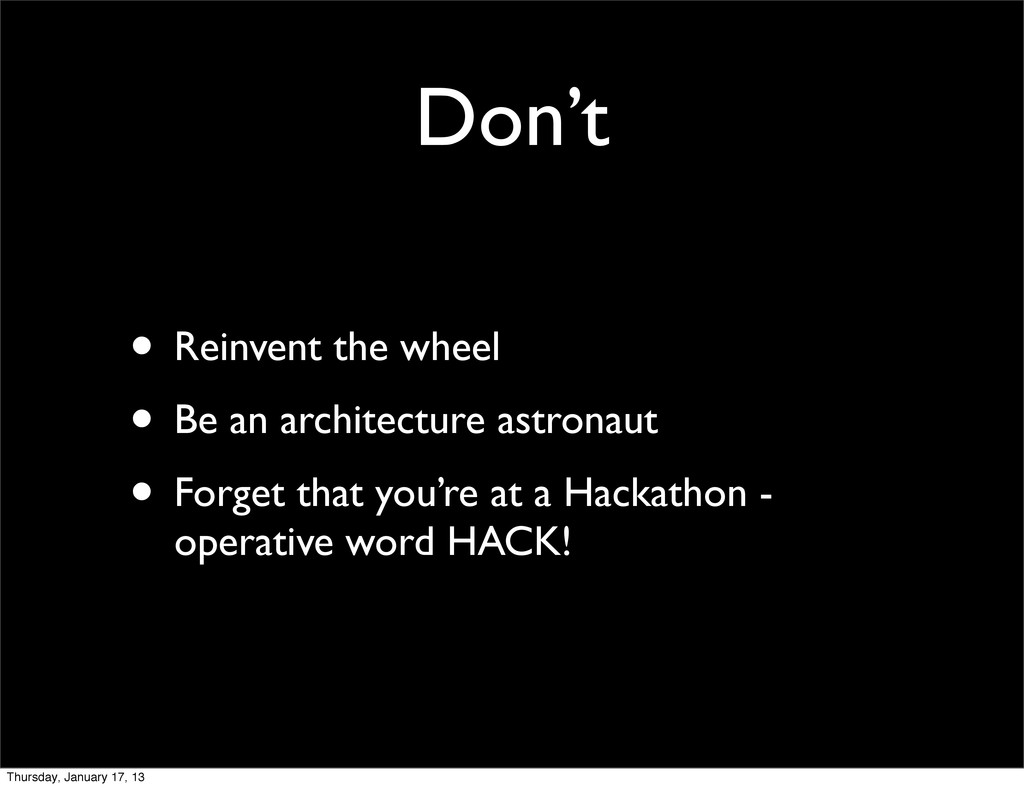 Don't • Reinvent the wheel • Be an architecture...
