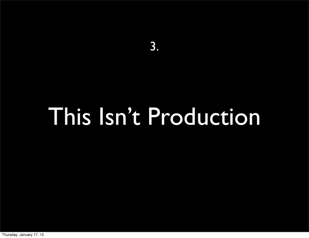 This Isn't Production 3. Thursday, January 17, ...