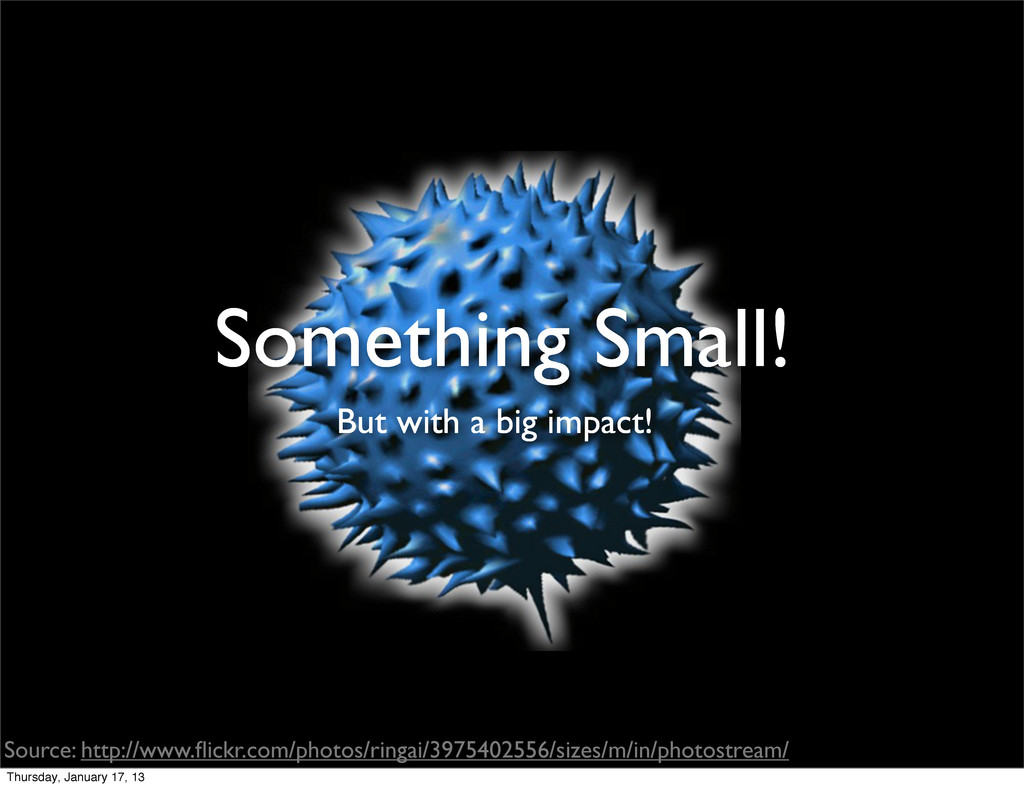 Something Small! But with a big impact! Source:...