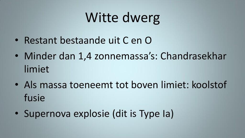 Witte dwerg • Restant bestaande uit C en O • Mi...