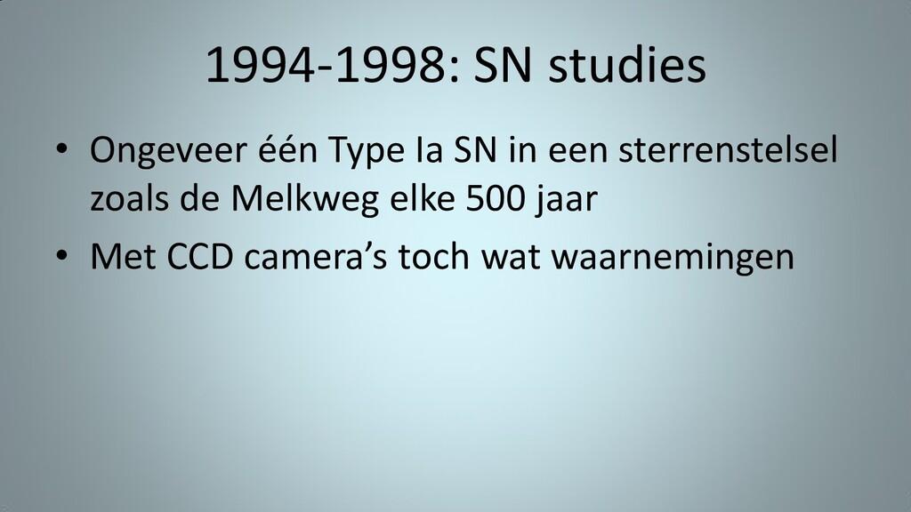 1994-1998: SN studies • Ongeveer één Type Ia SN...