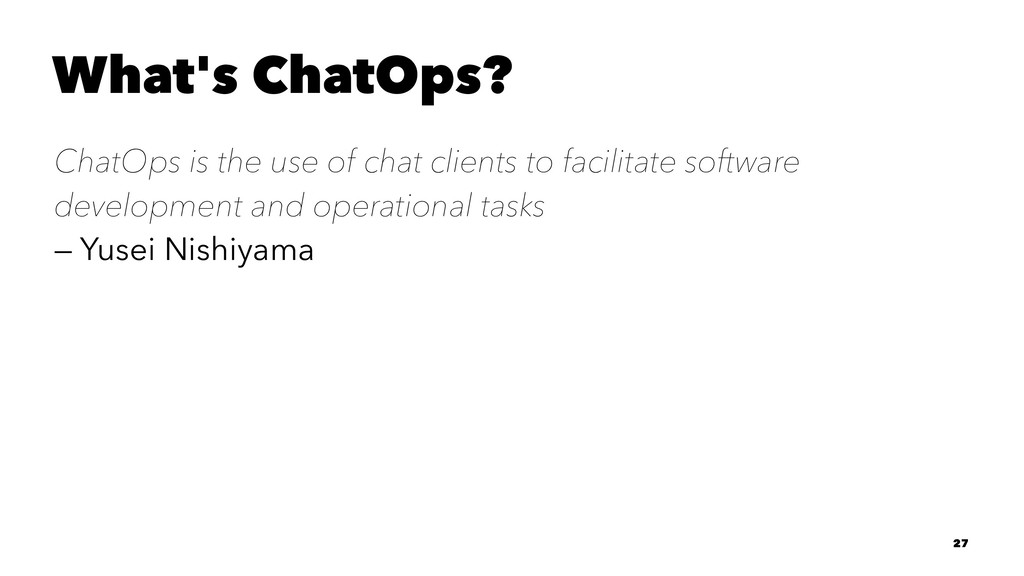 What's ChatOps? ChatOps is the use of chat clie...