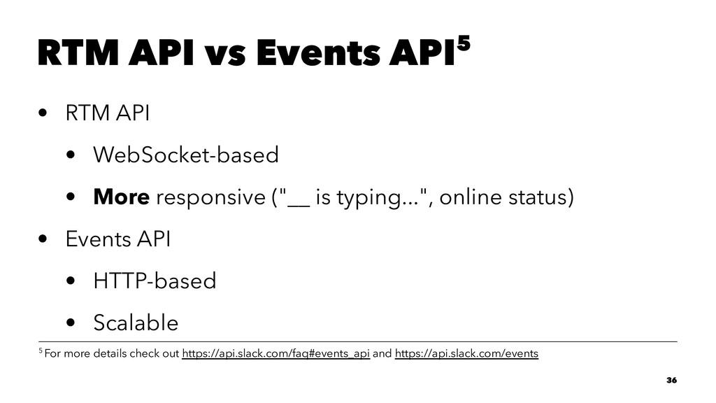 RTM API vs Events API5 • RTM API • WebSocket-ba...