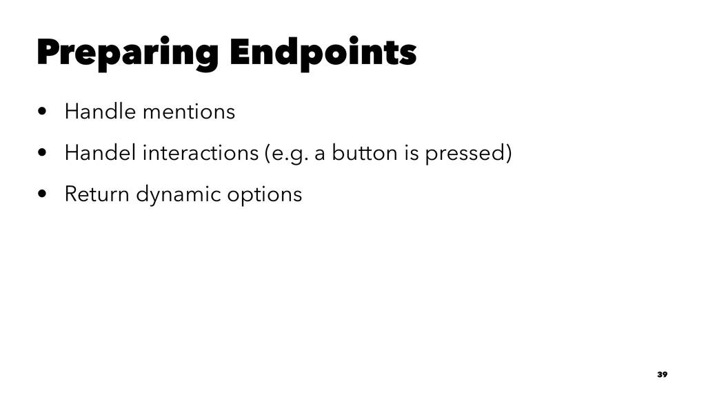 Preparing Endpoints • Handle mentions • Handel ...