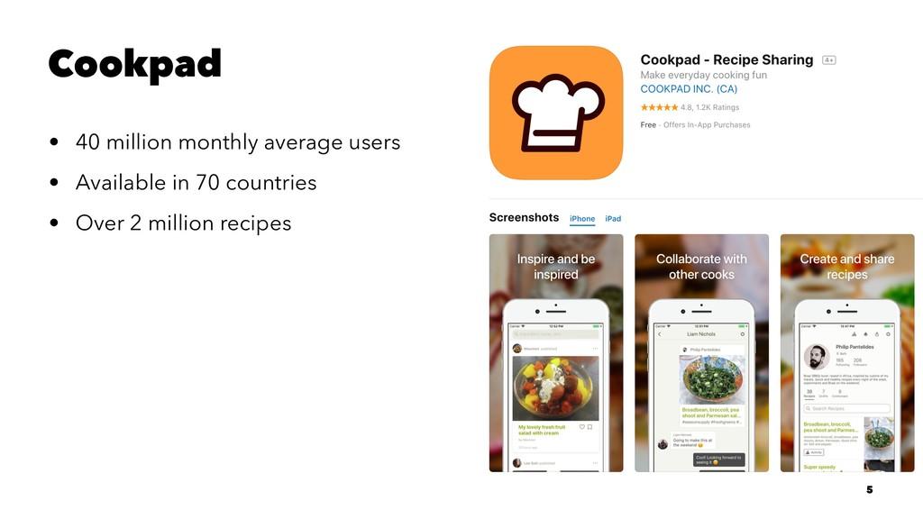 Cookpad • 40 million monthly average users • Av...