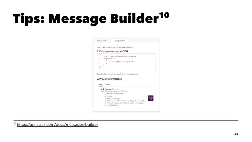 Tips: Message Builder10 10 https://api.slack.co...