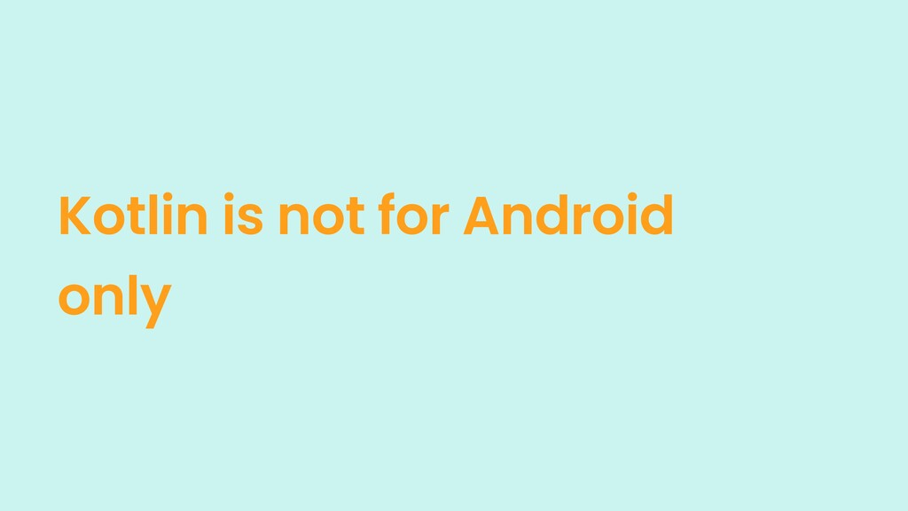 Kotlin is not for Android only
