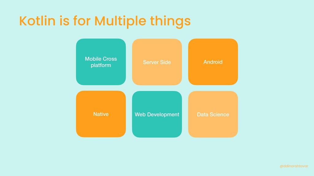 Kotlin is for Multiple things @ddinorahtovar Mo...