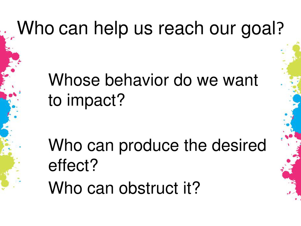 Who can help us reach our goal? Whose behavior ...