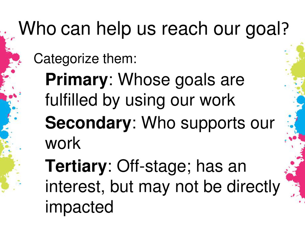 Who can help us reach our goal? Categorize them...
