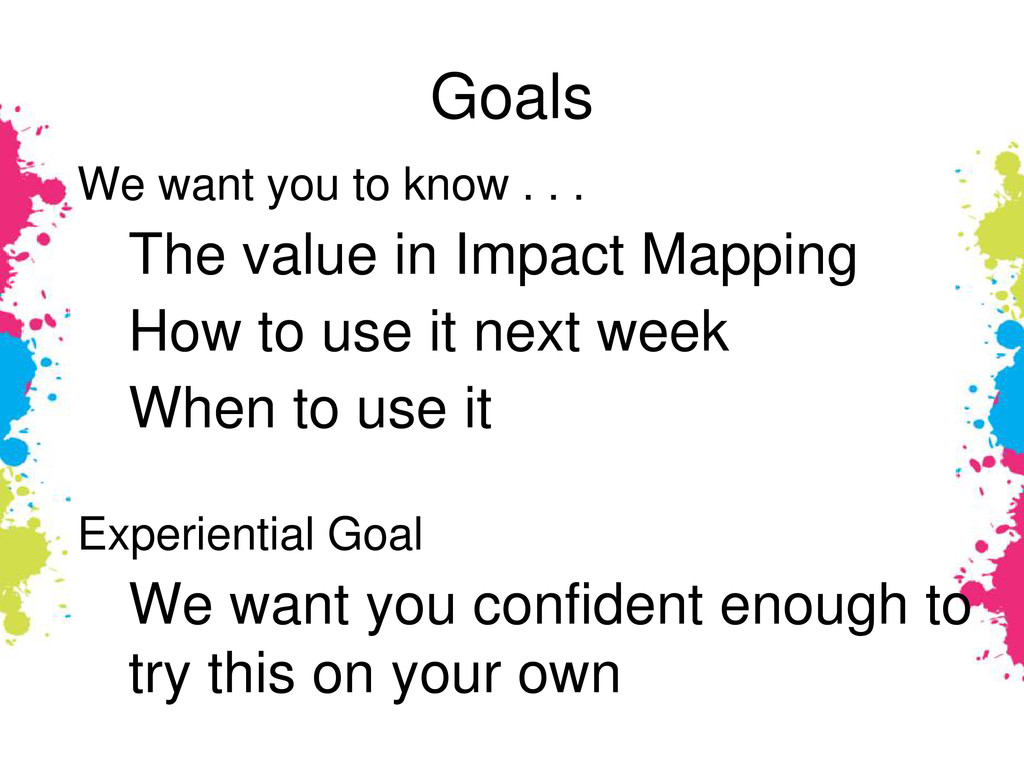 Goals We want you to know . . . The value in Im...