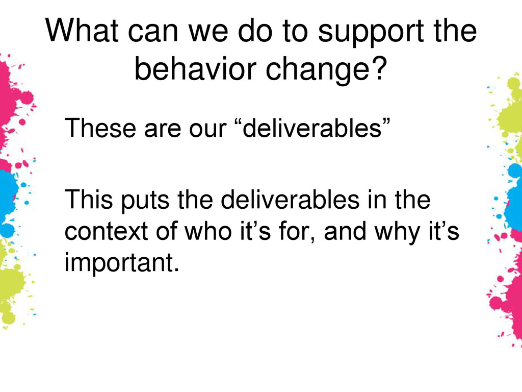 What can we do to support the behavior change? ...