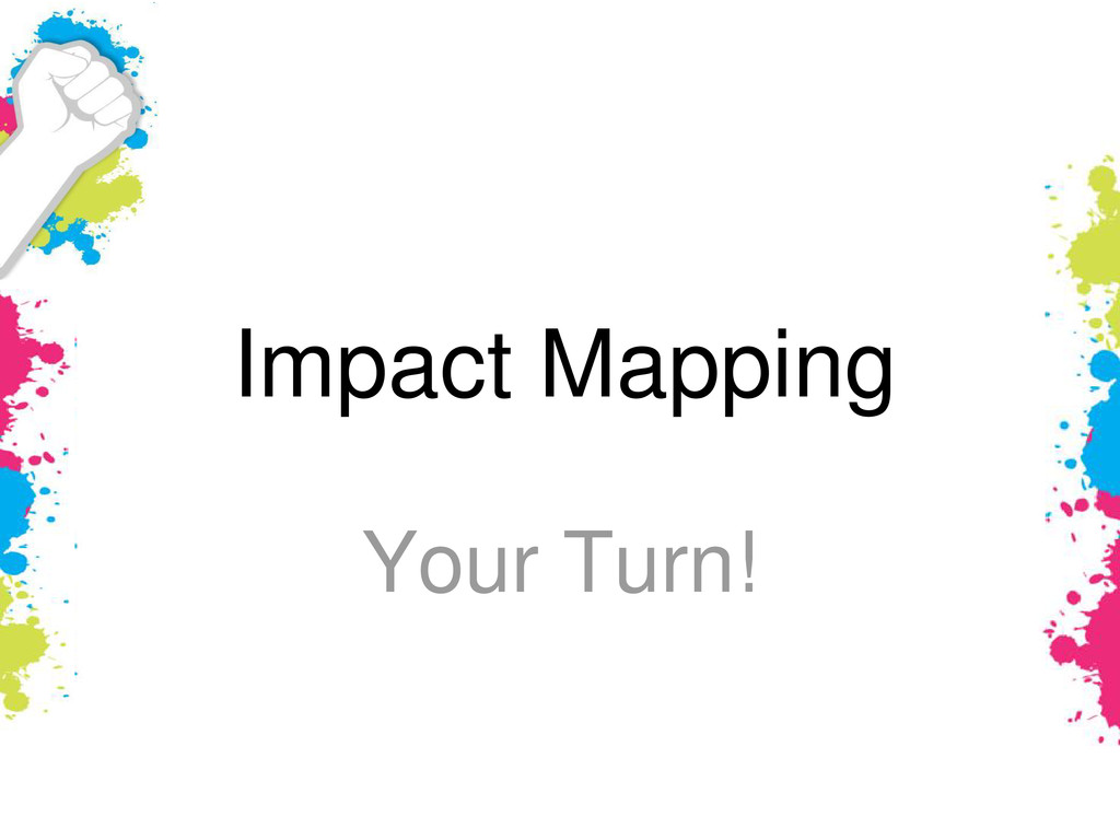 Impact Mapping Your Turn!