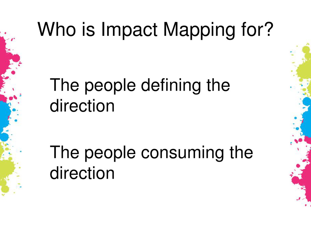 Who is Impact Mapping for? The people defining ...