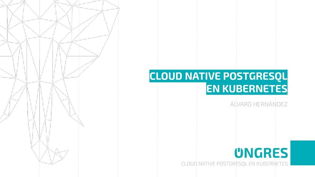 CLOUD NATIVE POSTGRESQL EN KUBERNETES CLOUD NAT...