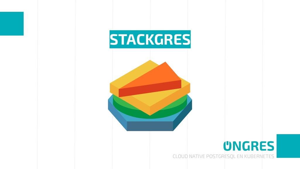 CLOUD NATIVE POSTGRESQL EN KUBERNETES STACKGRES