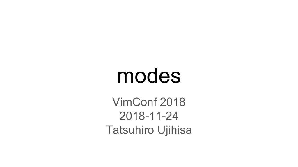 modes VimConf 2018 2018-11-24 Tatsuhiro Ujihisa