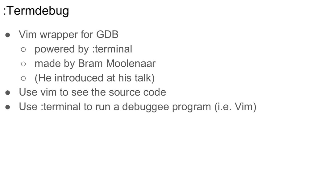 :Termdebug ● Vim wrapper for GDB ○ powered by :...