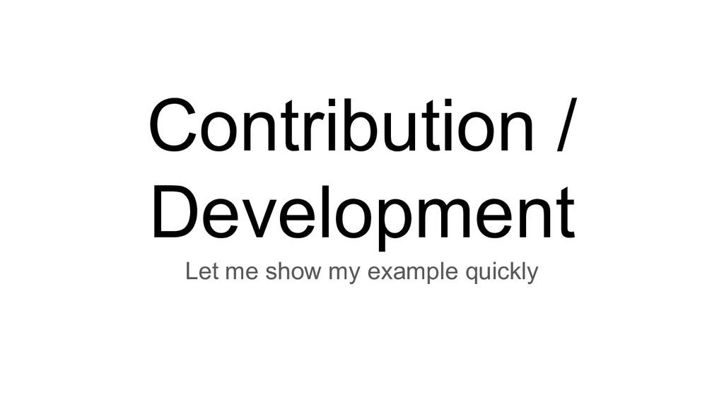 Contribution / Development Let me show my examp...