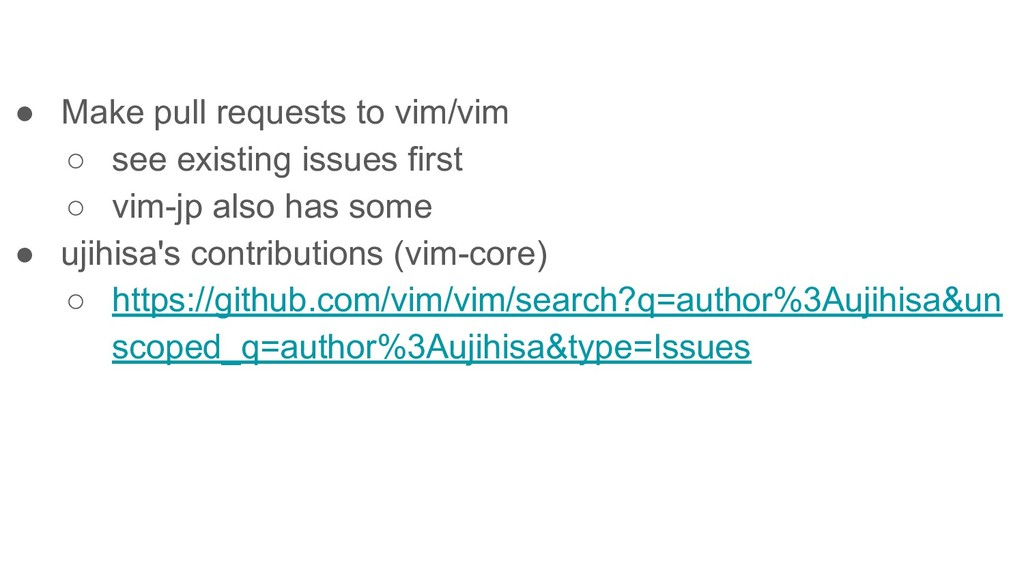 ● Make pull requests to vim/vim ○ see existing ...