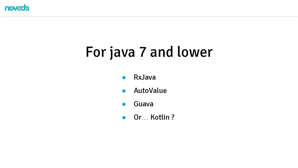 ● RxJava ● AutoValue ● Guava ● Or… Kotlin ? For...
