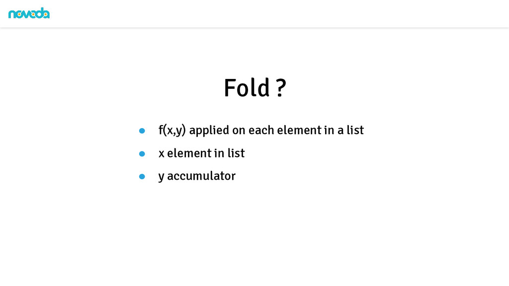 ● f(x,y) applied on each element in a list ● x ...