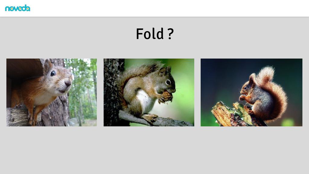 Fold ?