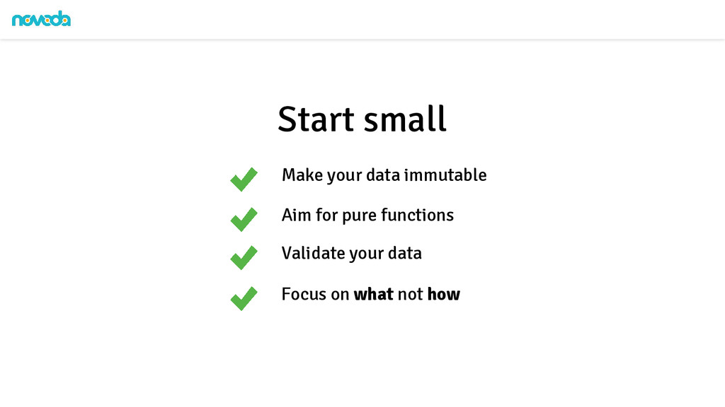 Make your data immutable Start small Aim for pu...