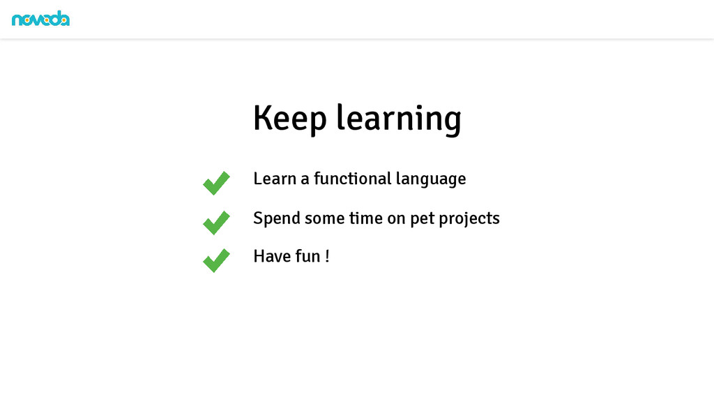 Learn a functional language Keep learning Spend...