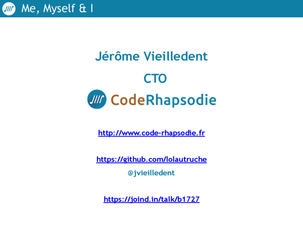 Me, Myself & I Jérôme Vieilledent CTO http://w...