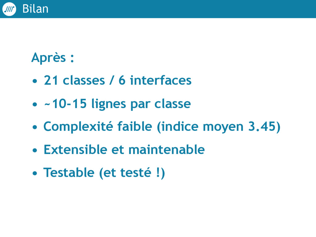 Bilan Après : • 21 classes / 6 interfaces • ~10...