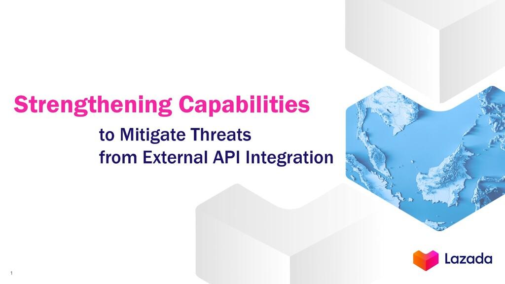 Strengthening Capabilities 1 to Mitigate Threat...